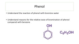 Phenol Understand the reaction of phenol with bromine water