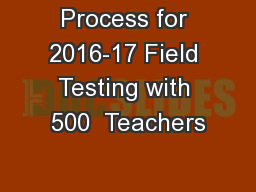 Process for 2016-17 Field Testing with 500  Teachers