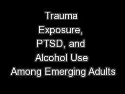 Trauma Exposure, PTSD, and Alcohol Use Among Emerging Adults