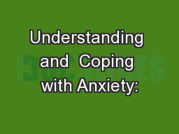 Understanding and  Coping with Anxiety: