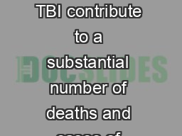 Each year traumatic brain injuries TBI contribute to a substantial number of deaths and cases of permanent disability