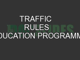 TRAFFIC    RULES   EDUCATION PROGRAMME
