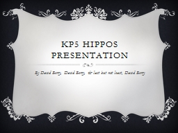 KP5 HIPPOS Presentation By David Berry, David Berry, & last but not least, David Berry