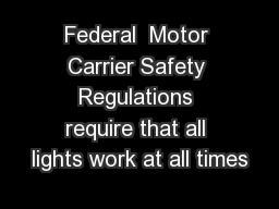 Federal  Motor Carrier Safety Regulations require that all lights work at all times