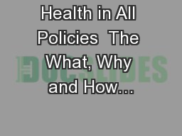 Health in All Policies  The What, Why and How…