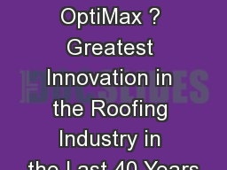 What is  OptiMax ? Greatest Innovation in the Roofing Industry in the Last 40 Years PowerPoint PPT Presentation
