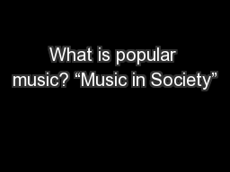 "What is popular music? ""Music in Society"""