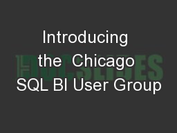 Introducing the  Chicago SQL BI User Group