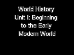 World History Unit I: Beginning to the Early Modern World