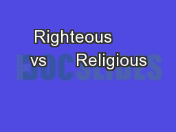 Righteous      vs      Religious