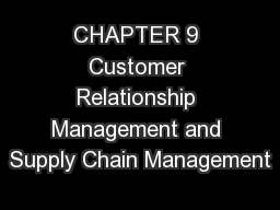 CHAPTER 9 Customer Relationship Management and Supply Chain Management