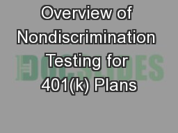 Overview of Nondiscrimination Testing for 401(k) Plans PowerPoint PPT Presentation