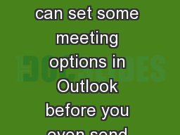 Set meeting options You can set some meeting options in Outlook before you even send the meeting re