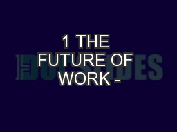 1 THE FUTURE OF WORK -