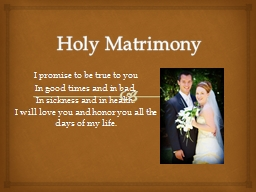 Holy Matrimony I promise to be true to you