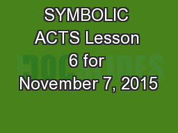 SYMBOLIC ACTS Lesson 6 for November 7, 2015 PowerPoint PPT Presentation