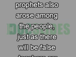2 Peter 2:1 But false prophets also arose among the people, just as there will be false teachers am PowerPoint PPT Presentation