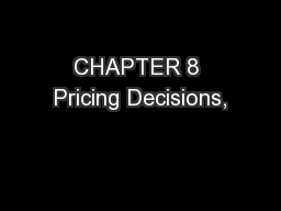 CHAPTER 8 Pricing Decisions,