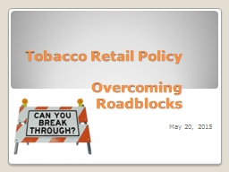 Tobacco Retail Policy O vercoming Roadblocks