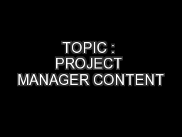 TOPIC : PROJECT MANAGER CONTENT