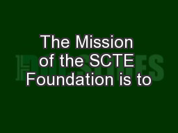 The Mission of the SCTE Foundation is to