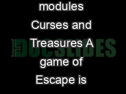 Module  Curses Additional game components for the modules Curses and Treasures A game of Escape is even more exciting and varied when you include one or both of the following modules