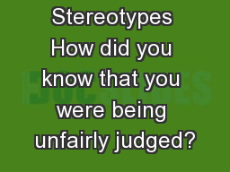 Stereotypes How did you know that you were being unfairly judged?