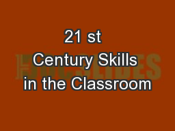 21 st  Century Skills in the Classroom PowerPoint PPT Presentation