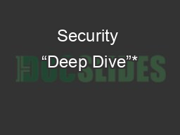 "Security ""Deep Dive""*"