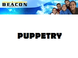 PUPPETRY PUPPETRY AS A CREATIVE ARTFORM