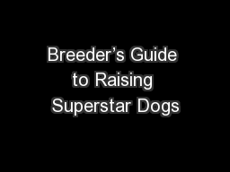 Breeder�s Guide to Raising Superstar Dogs
