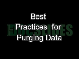 Best Practices  for Purging Data PowerPoint PPT Presentation