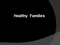 Healthy Families A key component to healthy families is for the husband, wife and children to kn