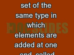 QUEUES A queue is a set of the same type in which elements are added at one end, called