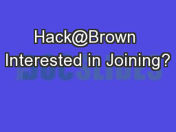 Hack@Brown Interested in Joining?