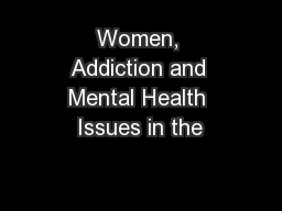 Women, Addiction and Mental Health Issues in the