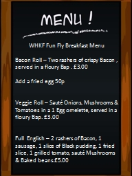 Breakfast Menu. Bacon Roll – Rasher's of crispy Bacon in a floury Bap with either Ketchup or HP