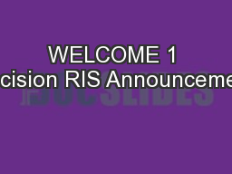 WELCOME 1 Decision RIS Announcement