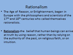 Rationalism The Age of Reason, or Enlightenment, began in Europe with the philosophers and scientis