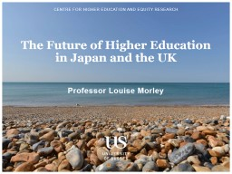 Professor Louise Morley The Future of Higher Education in Japan and the UK
