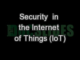 Security  in the Internet of Things (IoT) PowerPoint PPT Presentation