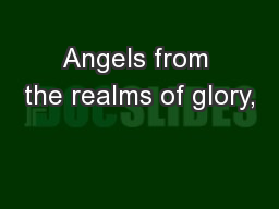 Angels from the realms of glory,