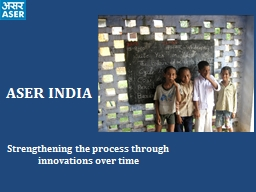 ASER INDIA Strengthening the process through innovations over time