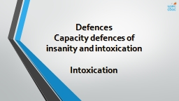 Defences Capacity defences of insanity and intoxication