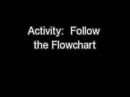 Activity:  Follow the Flowchart