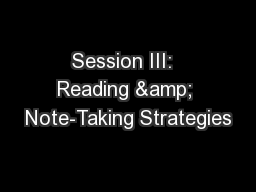 Session III:  Reading & Note-Taking Strategies