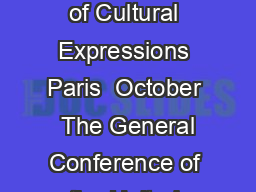 CONVENTION on the Protection and Promotion of the Diversity of Cultural Expressions Paris  October  The General Conference of the United Nations Educational Scientific and Cultural Organization meetin