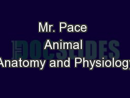 Mr. Pace Animal Anatomy and Physiology