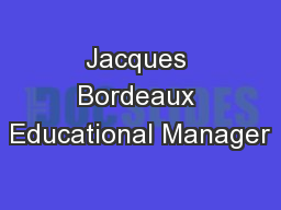 Jacques Bordeaux Educational Manager PowerPoint PPT Presentation