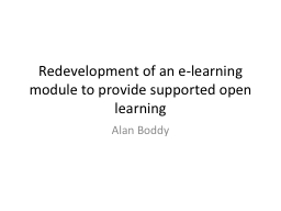 Redevelopment of an e-learning module to provide supported open learning PowerPoint PPT Presentation